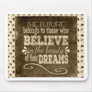 L'avenir appartiennent, croient en rêves de tapis de souris