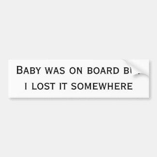 le bébé était à bord de mais je l'ai perdu quelque autocollant de voiture
