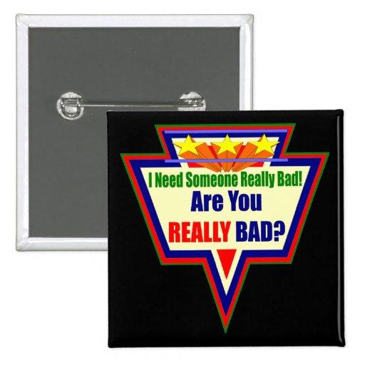 Le besoin quelqu'un mauvais cadeaux drôles de T-sh Badges Avec Agrafe