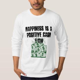 Le bonheur est un flux de liquidités positif t-shirt