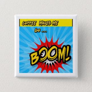 Le café m'incite à aller boom ! badge
