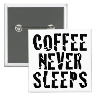 Le café ne dort jamais badge