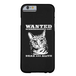 Le chat de Schrodinger a voulu des morts ou vivant Coque iPhone 6 Barely There