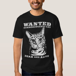 Le chat de Schrodinger a voulu des morts ou vivant T-shirts