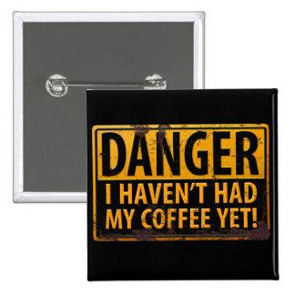 Le DANGER I Havent a eu mon café encore ! Caféine Badge