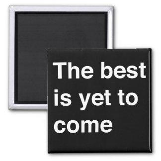 Le meilleur est de venir encore aimant