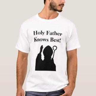 Le père saint sait le meilleur ! t-shirt