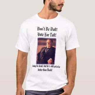 le pres_taft, ne sont pas idiot ! Vote pour Taft ! T-shirt