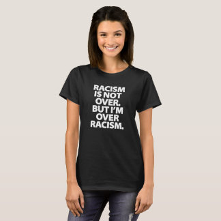 Le racisme n'est pas terminé t-shirt