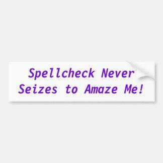 Le Spellcheck ne saisit jamais pour me stupéfier ! Autocollant Pour Voiture