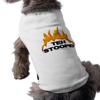 Le Stoopid brûle la chemise de chien T-shirt Pour Animal Domestique