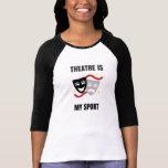 Le théâtre est ma chemise de sport - geek de drame t-shirts