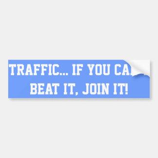 Le trafic. Si vous ne pouvez pas le battre, joigne Autocollant De Voiture