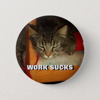 Le TRAVAIL SUCE le chat triste Meme Pin's