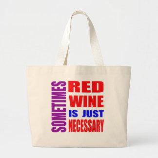 Le vin parfois rouge est simplement nécessaire sac en toile jumbo