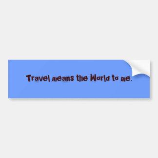 Le voyage signifie le monde à moi autocollant pour voiture