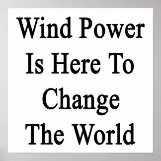 L'énergie éolienne est ici pour changer le monde posters