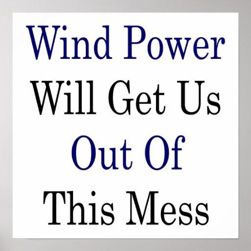 L'énergie éolienne nous obtiendra hors de ce désor posters