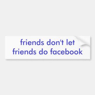 les amis ne laissent pas des amis font le facebook autocollant pour voiture