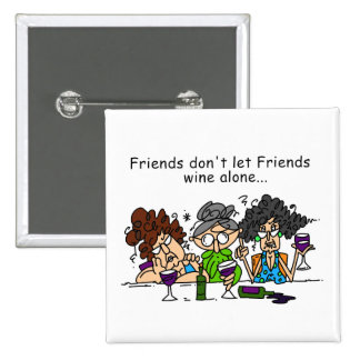 Les amis ne laissent pas seul le vin d'amis badge carré 5 cm