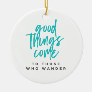 Les bonnes choses viennent à ceux qui errent ornement rond en céramique