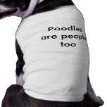 Les caniches sont les gens aussi tee-shirts pour chien