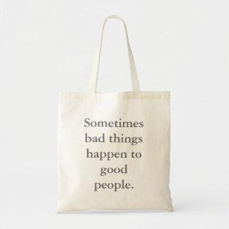 Les choses parfois mauvaises arrivent à de bonnes  sacs fourre-tout