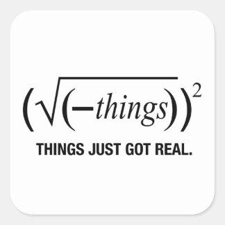 les choses sont juste devenues vraies sticker carré