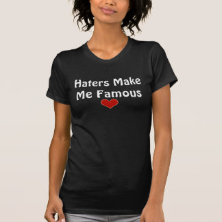 Les haineux me font le T-shirt célèbre