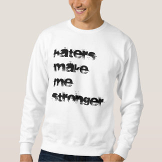 Les haineux me rendent plus fort sweat-shirts