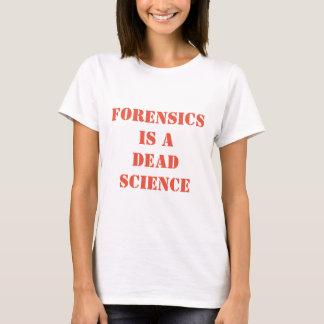 Les médecines légales sont une science morte t-shirt