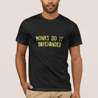 Les moines le font à mains nues t-shirt