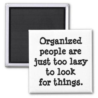 Les personnes organisées sont paresseuses magnet carré