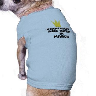 Les princesses sont en mars Zhv17 nés T-shirt Pour Chien