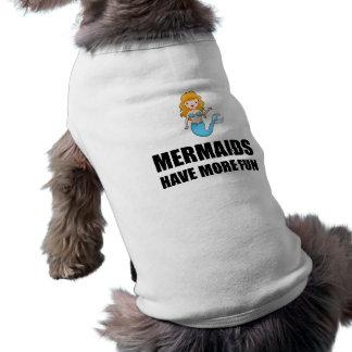 Les sirènes ont plus d'amusement t-shirt pour chien
