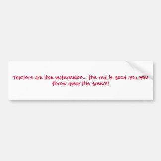 Les tracteurs sont comme la pastèque… que le rouge autocollant de voiture