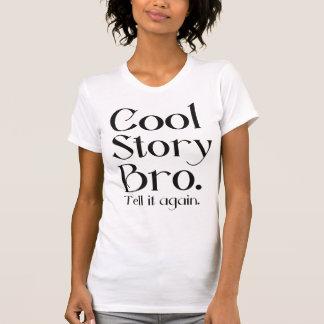 L'histoire fraîche officielle Bro. Dites-lui T-shirt