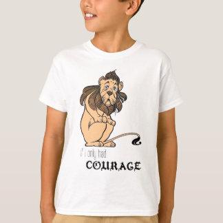 """Lion lâche : """"Si j'avais seulement le courage """" T-shirt"""