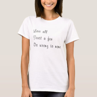 Love all, trust few, de wrong tu le none. t-shirt
