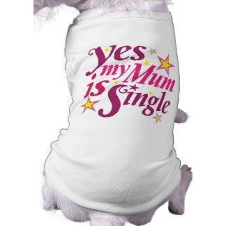 Ma maman est célibataire t-shirt pour chien
