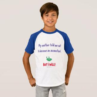 """""""Ma mère m'a dit de ne pas devenir un comptable """" T-shirt"""