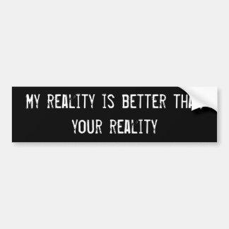 Ma réalité est meilleure que votre réalité autocollant de voiture