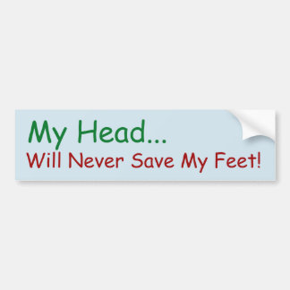 Ma tête n'épargnera jamais mes pieds ! autocollant