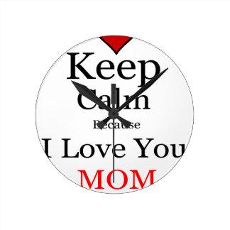 Maintenez calme puisque je t'aime maman horloge ronde