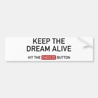 Maintenez le rêve vivant. Frappez le bouton de Autocollant De Voiture