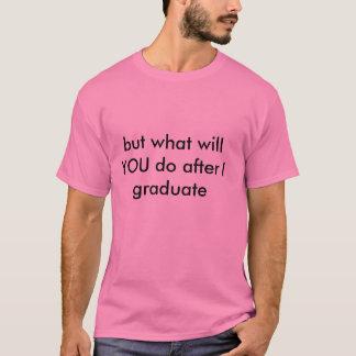 mais ce qui VOUS suffirez après que je reçoive un T-shirt