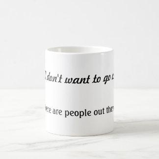 Mais je ne veux pas aller en dehors de la tasse