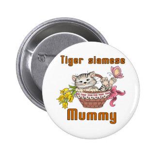 Maman de chat siamois de tigre badges