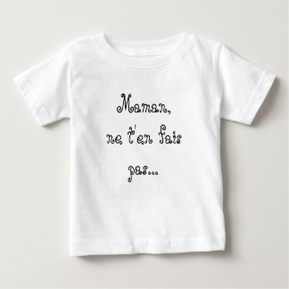 Maman,ne t'en fais pas... t-shirt pour bébé