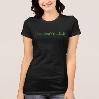 MANIFESTEZ VOTRE T-shirt noir de la VIE (TM)